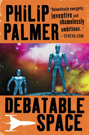 Debatable Space, by Philip Palmer, US & eBook edition